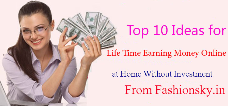 Top-10-Ideas-for-Life-Time-Earning-Money-Online-at-Home-Without-Investment